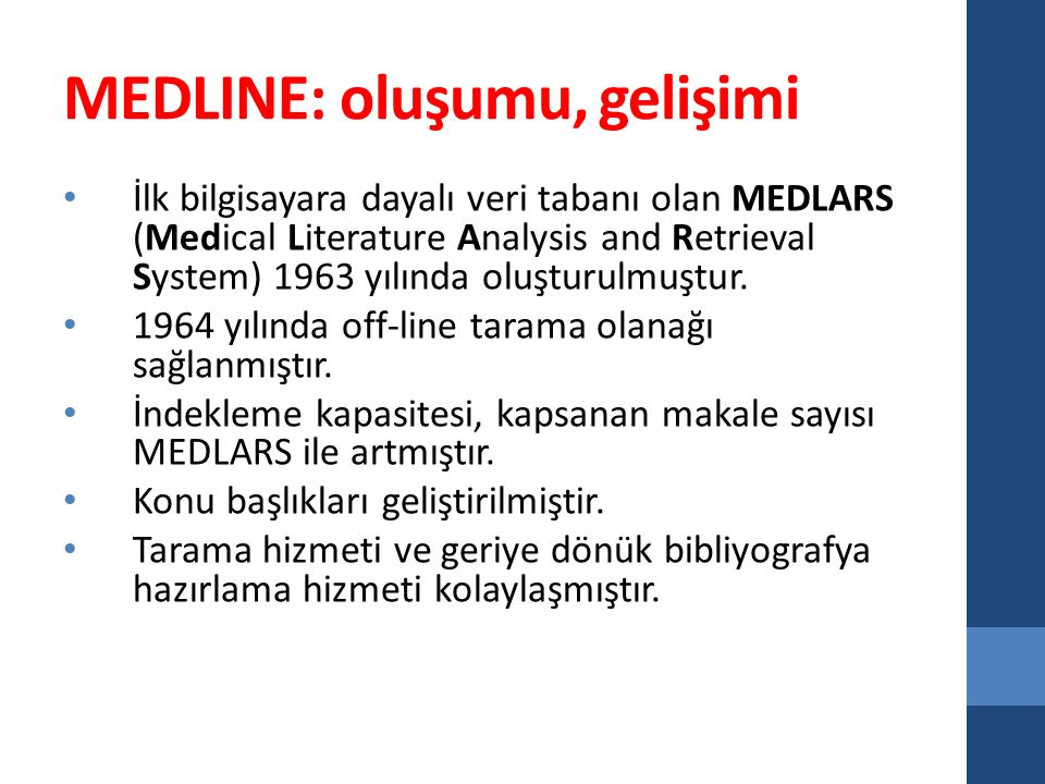 MEDLINE: oluşumu, gelişimi İlk bilgisayara dayalı veri tabanı olan MEDLARS (Medical Literature Analysis and Retrieval System) 1963 yılında oluşturulmuştur.