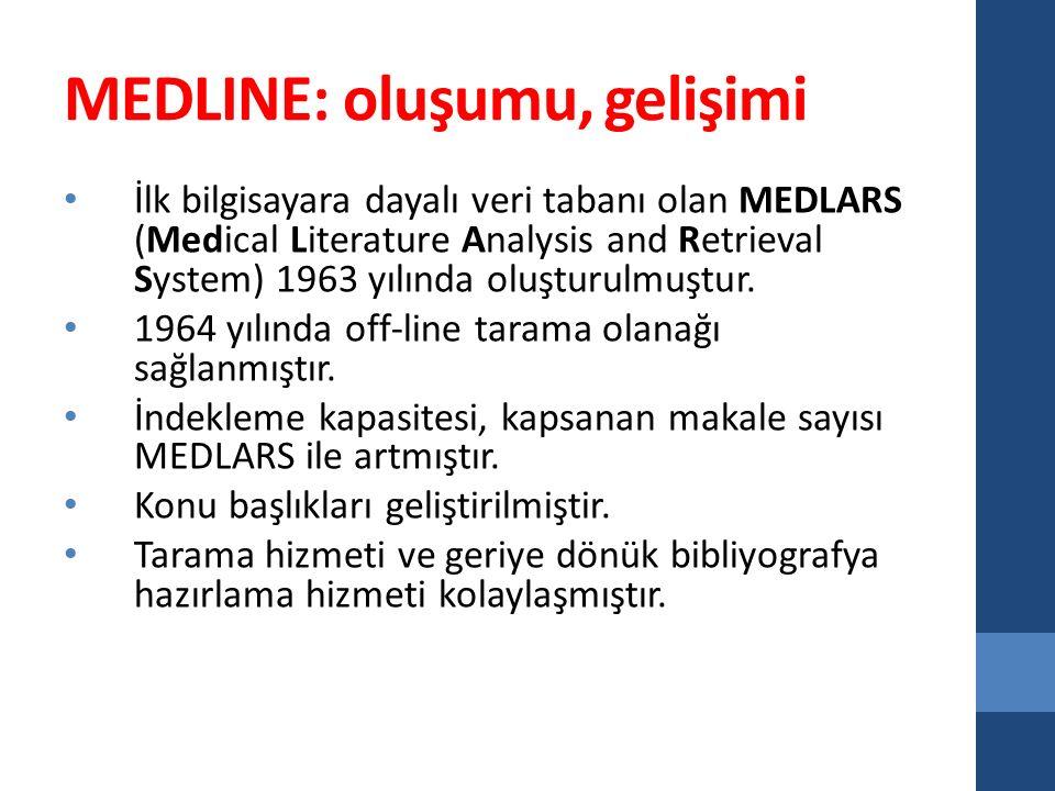MEDLINE: oluşumu, gelişimi İlk bilgisayara dayalı veri tabanı olan MEDLARS (Medical Literature Analysis and Retrieval System) 1963 yılında oluşturulmu