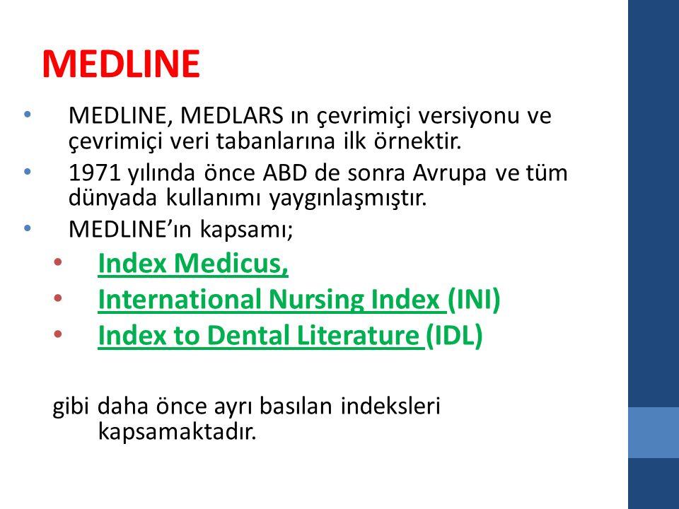 MEDLINE MEDLINE, MEDLARS ın çevrimiçi versiyonu ve çevrimiçi veri tabanlarına ilk örnektir.
