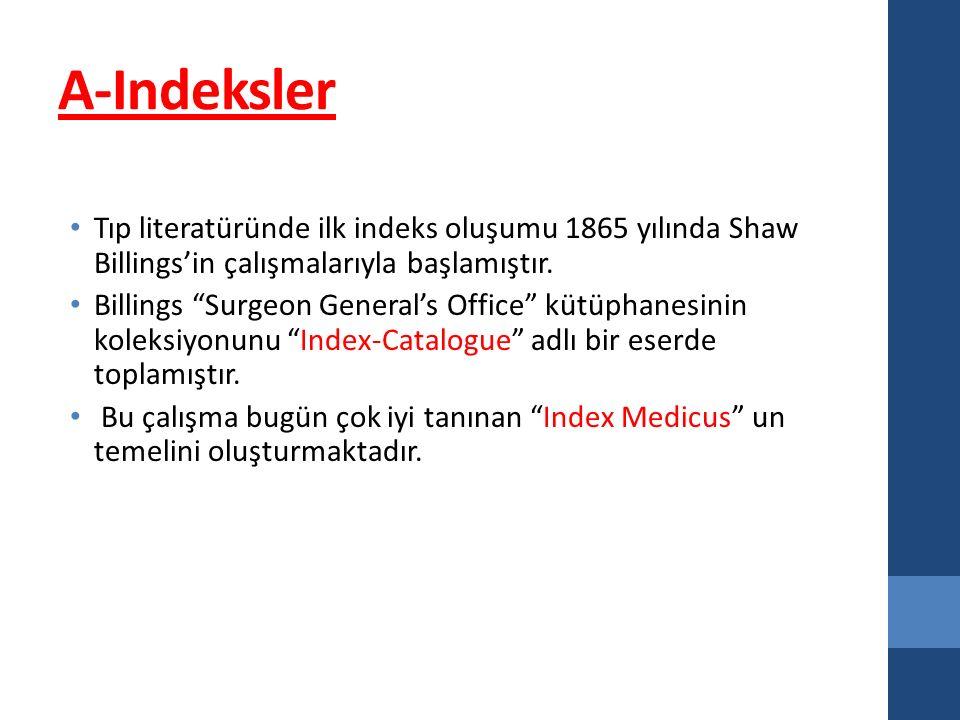 A-Indeksler Tıp literatüründe ilk indeks oluşumu 1865 yılında Shaw Billings'in çalışmalarıyla başlamıştır.