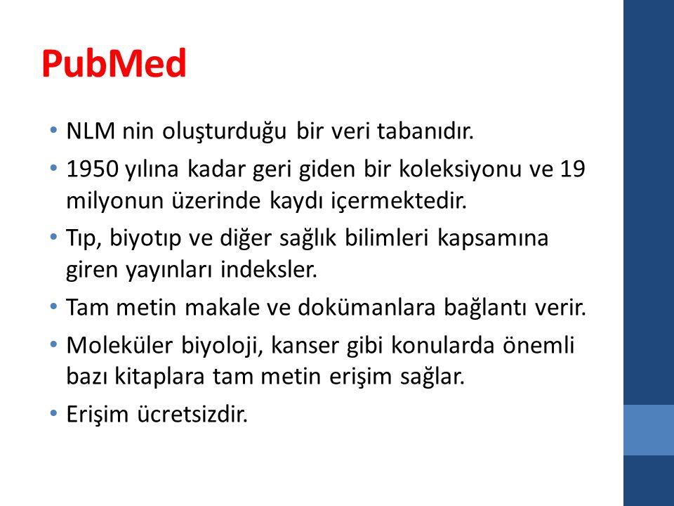 PubMed NLM nin oluşturduğu bir veri tabanıdır. 1950 yılına kadar geri giden bir koleksiyonu ve 19 milyonun üzerinde kaydı içermektedir. Tıp, biyotıp v