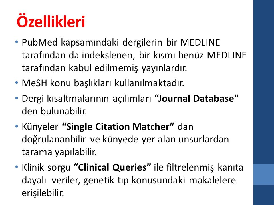 Özellikleri PubMed kapsamındaki dergilerin bir MEDLINE tarafından da indekslenen, bir kısmı henüz MEDLINE tarafından kabul edilmemiş yayınlardır. MeSH