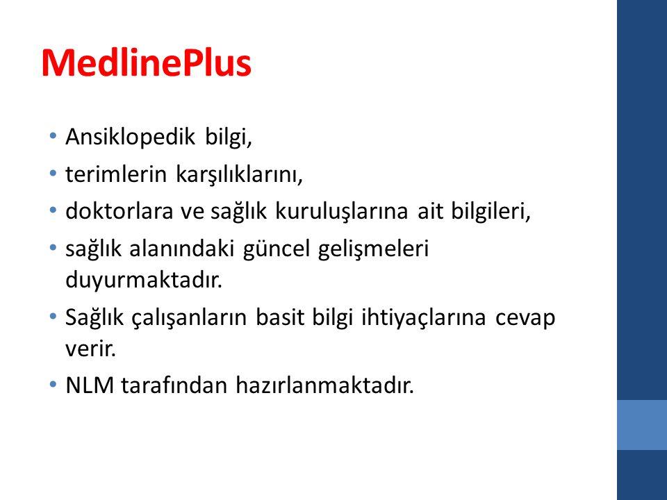 MedlinePlus Ansiklopedik bilgi, terimlerin karşılıklarını, doktorlara ve sağlık kuruluşlarına ait bilgileri, sağlık alanındaki güncel gelişmeleri duyurmaktadır.