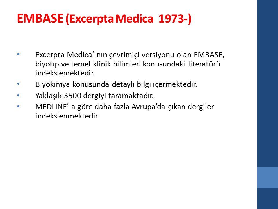 EMBASE (Excerpta Medica 1973-) Excerpta Medica' nın çevrimiçi versiyonu olan EMBASE, biyotıp ve temel klinik bilimleri konusundaki literatürü indekslemektedir.