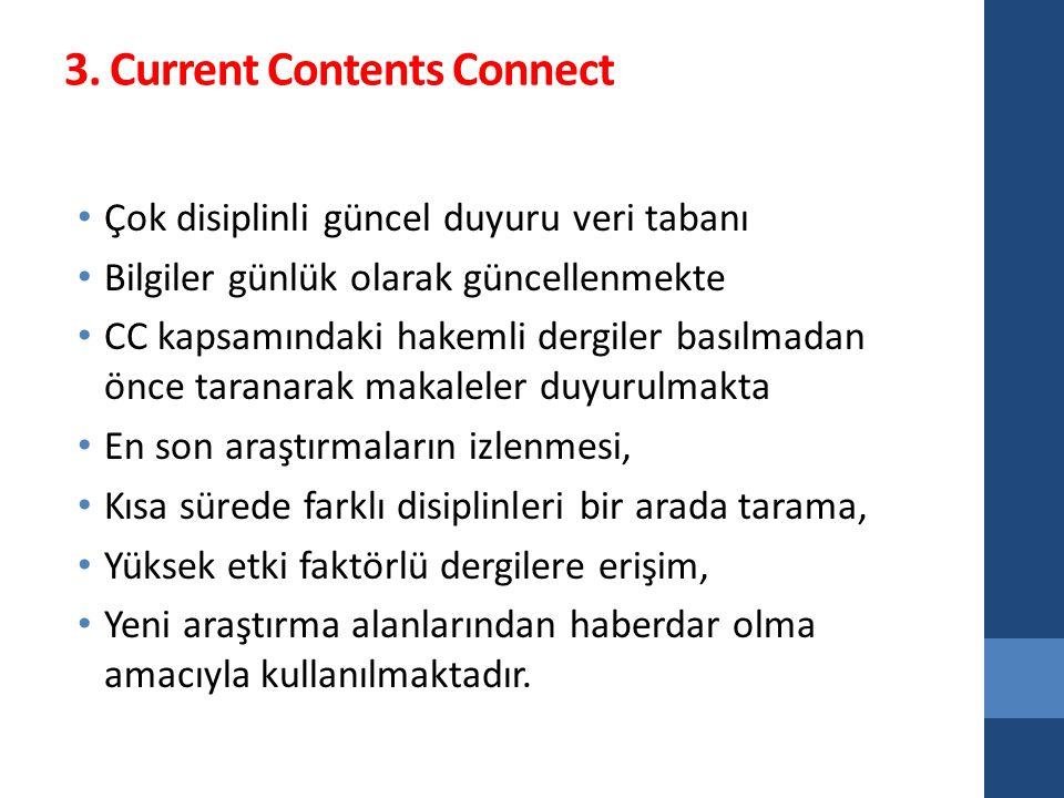 3. Current Contents Connect Çok disiplinli güncel duyuru veri tabanı Bilgiler günlük olarak güncellenmekte CC kapsamındaki hakemli dergiler basılmadan