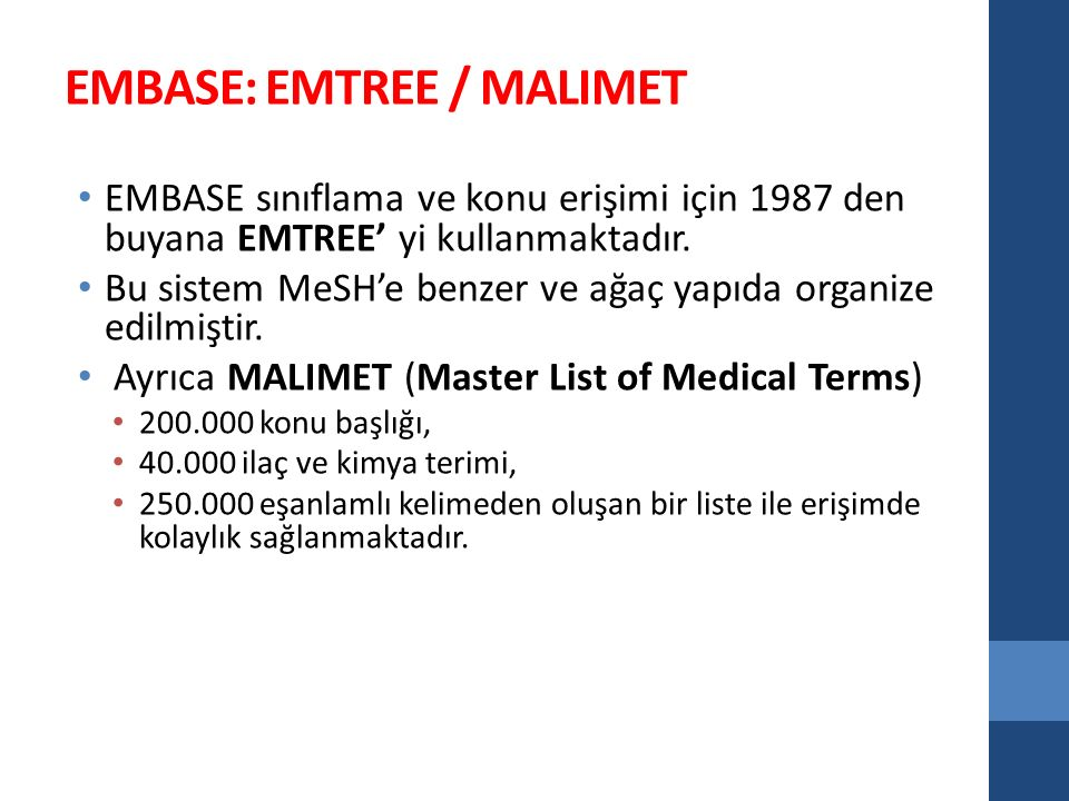 EMBASE: EMTREE / MALIMET EMBASE sınıflama ve konu erişimi için 1987 den buyana EMTREE' yi kullanmaktadır. Bu sistem MeSH'e benzer ve ağaç yapıda organ