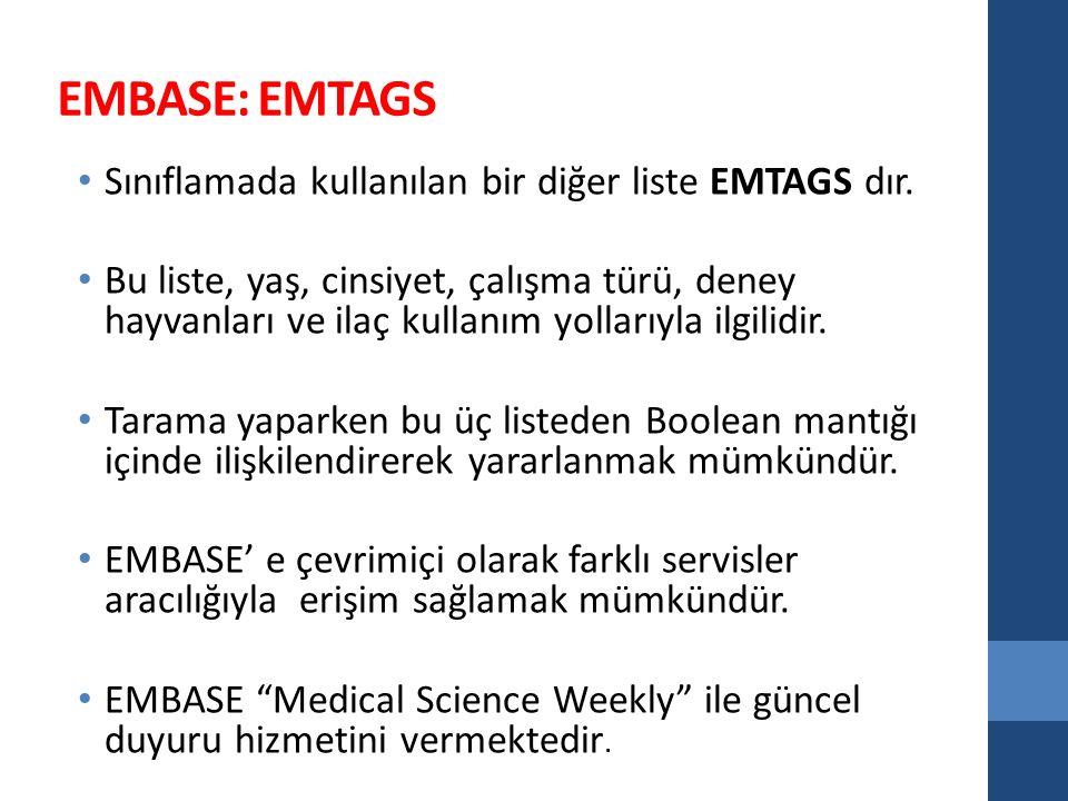 EMBASE: EMTAGS Sınıflamada kullanılan bir diğer liste EMTAGS dır. Bu liste, yaş, cinsiyet, çalışma türü, deney hayvanları ve ilaç kullanım yollarıyla