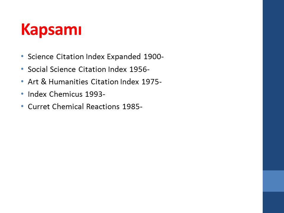 Kapsamı Science Citation Index Expanded 1900- Social Science Citation Index 1956- Art & Humanities Citation Index 1975- Index Chemicus 1993- Curret Ch