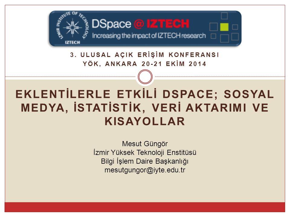 İÇİNDEKİLER Dspace Toplu Veri Aktarımı Dspace Analitik Yazılımı(Piwik) Dspace'de Scopus Atıf Bilgisi Dspace Sosyal Ağ Düğmeleri (ShareThis) 3.Ulusal Açık Erişim Çalıştayı, 20-21 Ekim 2014 mesutgungor@iyte.edu.tr