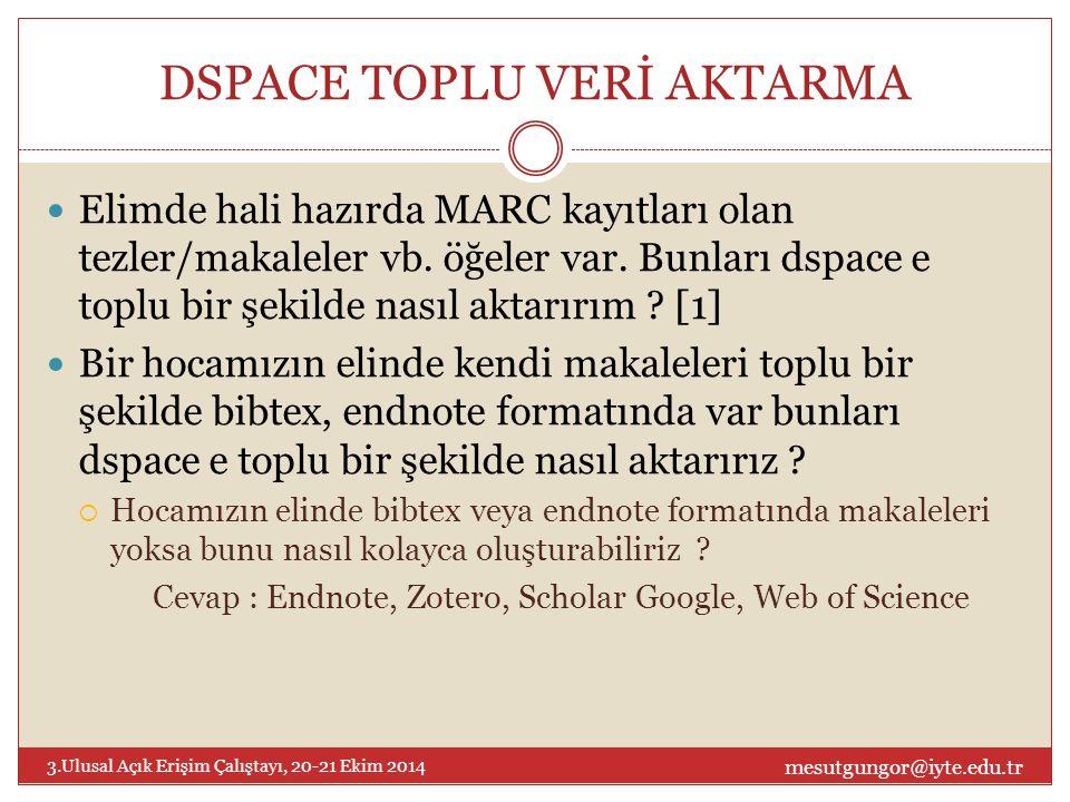 DSPACE TOPLU VERİ AKTARMA Elimde hali hazırda MARC kayıtları olan tezler/makaleler vb.