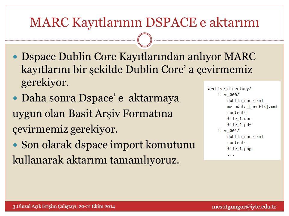 MARC Kayıtlarının DSPACE e aktarımı Dspace Dublin Core Kayıtlarından anlıyor MARC kayıtlarını bir şekilde Dublin Core' a çevirmemiz gerekiyor.