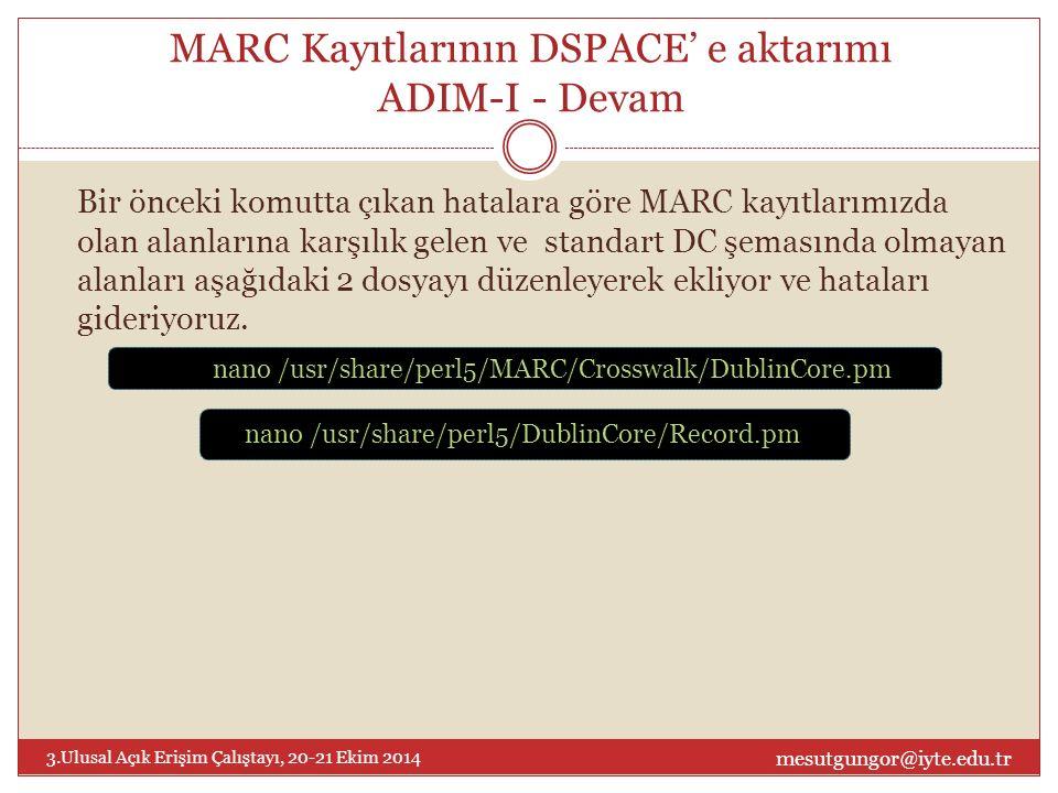 MARC Kayıtlarının DSPACE' e aktarımı ADIM-II DC -> Simple Archive Format dönüşüm adımı Perl programlama dilinde yazılımış bir script ile bu işi halledebiliriz.