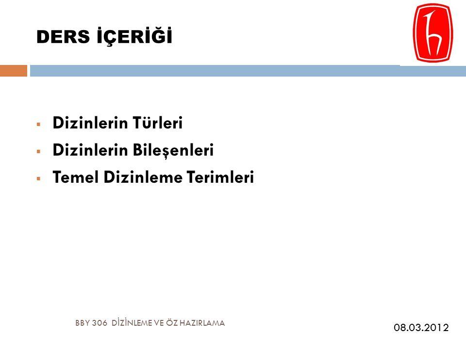 DERS İÇERİĞİ  Dizinlerin Türleri  Dizinlerin Bileşenleri  Temel Dizinleme Terimleri BBY 306 D İ Z İ NLEME VE ÖZ HAZIRLAMA 08.03.2012
