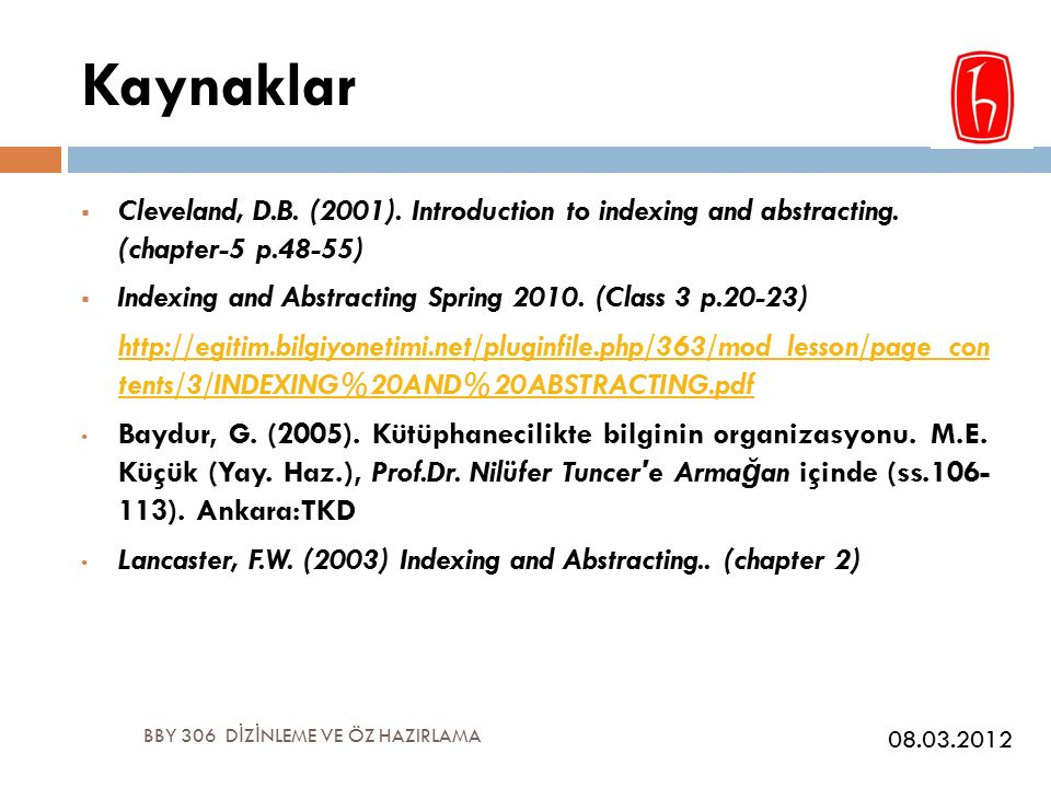 Kaynaklar BBY 306 D İ Z İ NLEME VE ÖZ HAZIRLAMA  Cleveland, D.B. (2001). Introduction to indexing and abstracting. (chapter-5 p.48-55)  Indexing and