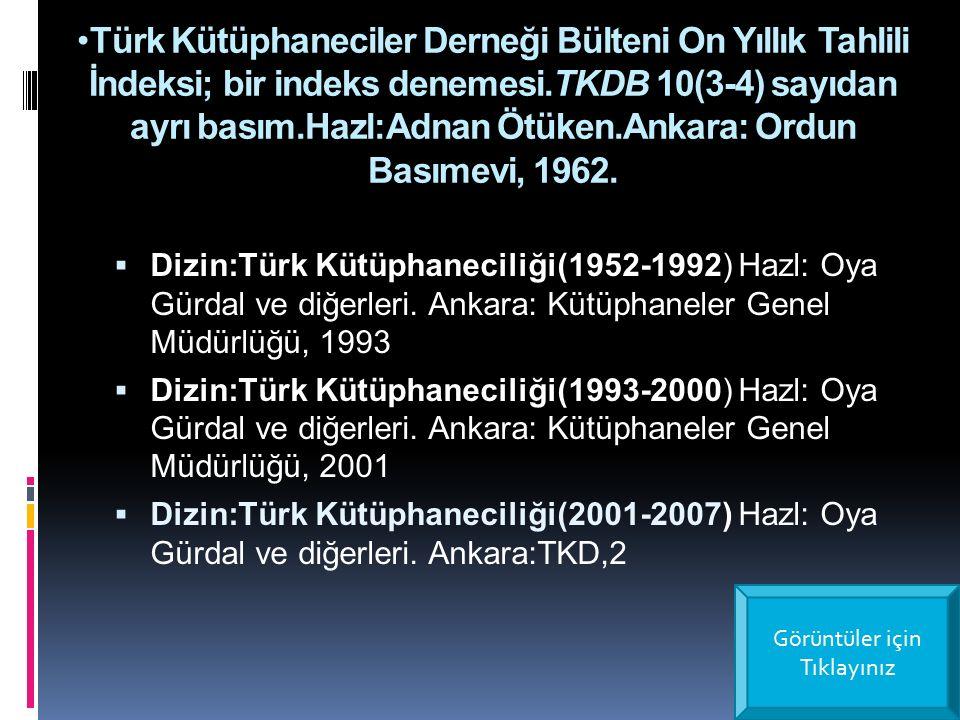 Türk Kütüphaneciler Derneği Bülteni On Yıllık Tahlili İndeksi; bir indeks denemesi.TKDB 10(3-4) sayıdan ayrı basım.Hazl:Adnan Ötüken.Ankara: Ordun Basımevi, 1962.
