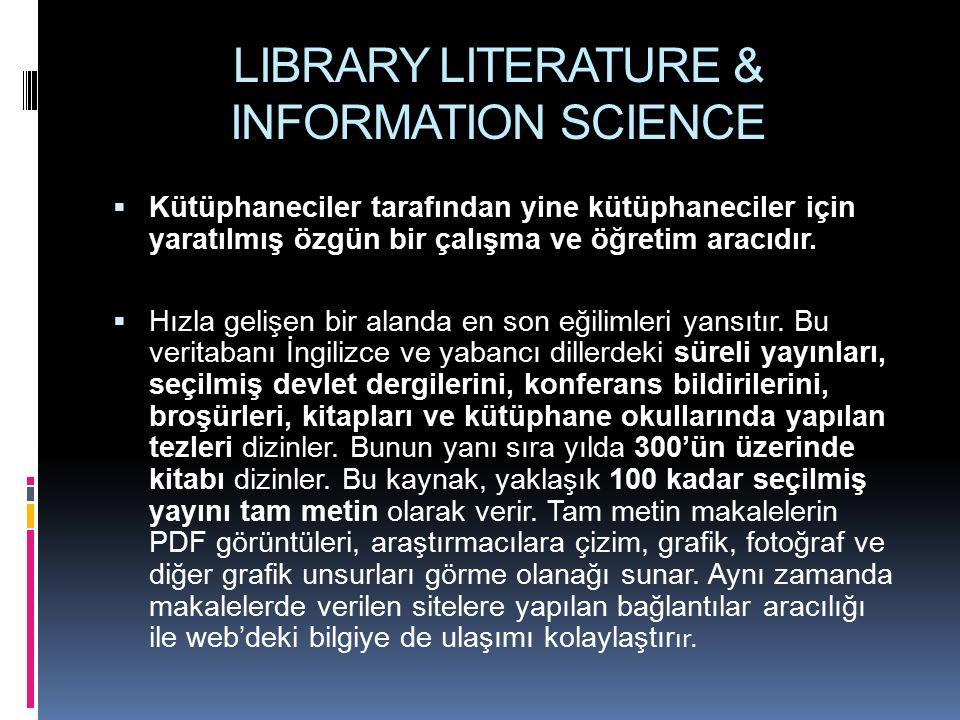 LIBRARY LITERATURE & INFORMATION SCIENCE  Kütüphaneciler tarafından yine kütüphaneciler için yaratılmış özgün bir çalışma ve öğretim aracıdır.