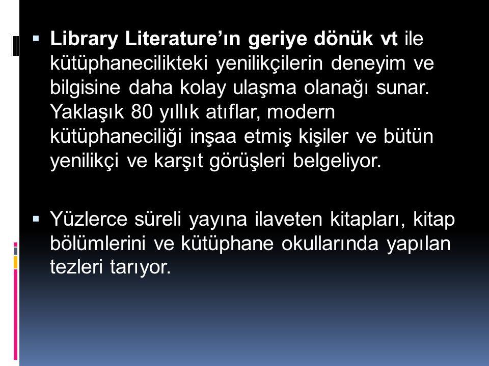  Library Literature'ın geriye dönük vt ile kütüphanecilikteki yenilikçilerin deneyim ve bilgisine daha kolay ulaşma olanağı sunar.