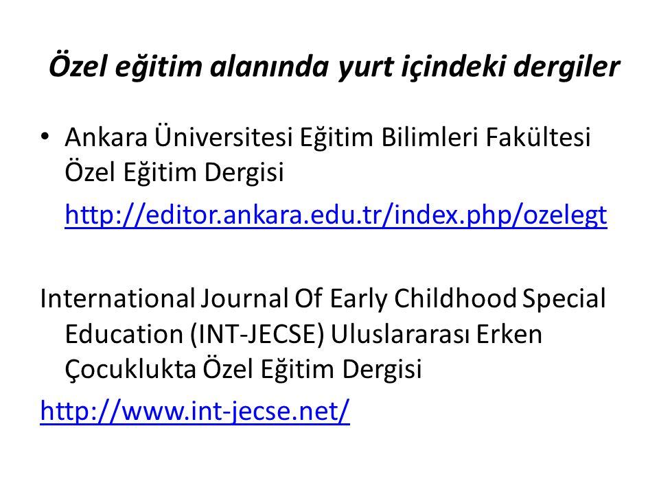 Özel eğitim alanında yurt içindeki dergiler Ankara Üniversitesi Eğitim Bilimleri Fakültesi Özel Eğitim Dergisi http://editor.ankara.edu.tr/index.php/o
