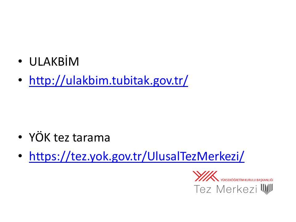 ULAKBİM http://ulakbim.tubitak.gov.tr/ YÖK tez tarama https://tez.yok.gov.tr/UlusalTezMerkezi/