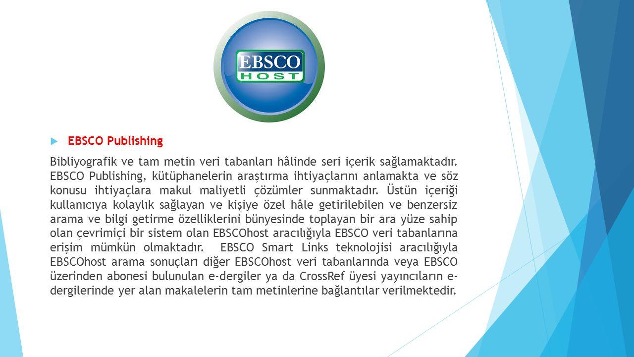  EBSCO Publishing Bibliyografik ve tam metin veri tabanları hâlinde seri içerik sağlamaktadır.