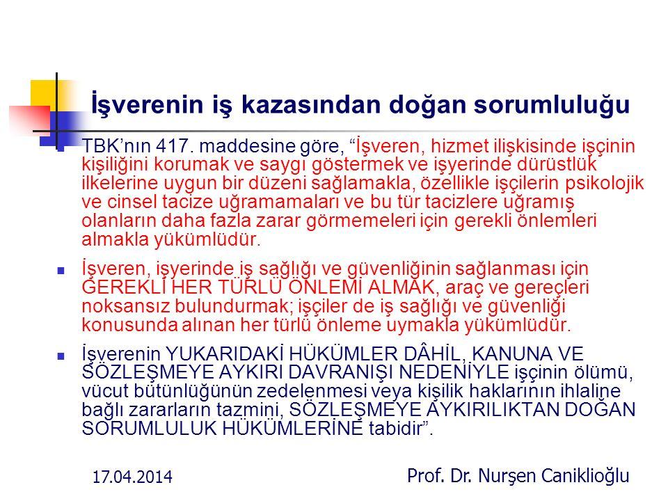 17.04.2014 Prof. Dr. Nurşen Caniklioğlu İşverenin iş kazasından doğan sorumluluğu TBK'nın 417.
