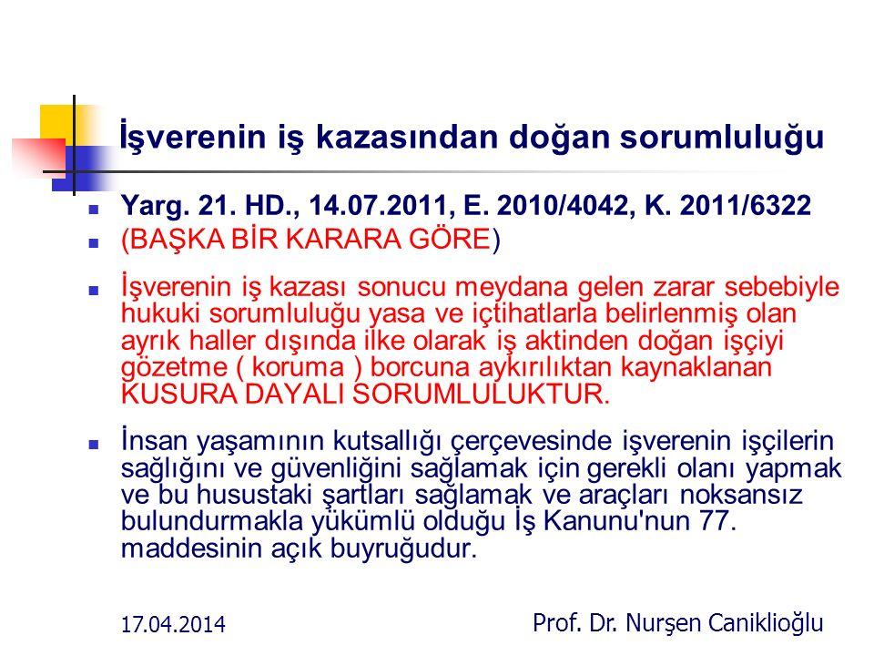 17.04.2014 Prof. Dr. Nurşen Caniklioğlu İşverenin iş kazasından doğan sorumluluğu Yarg.