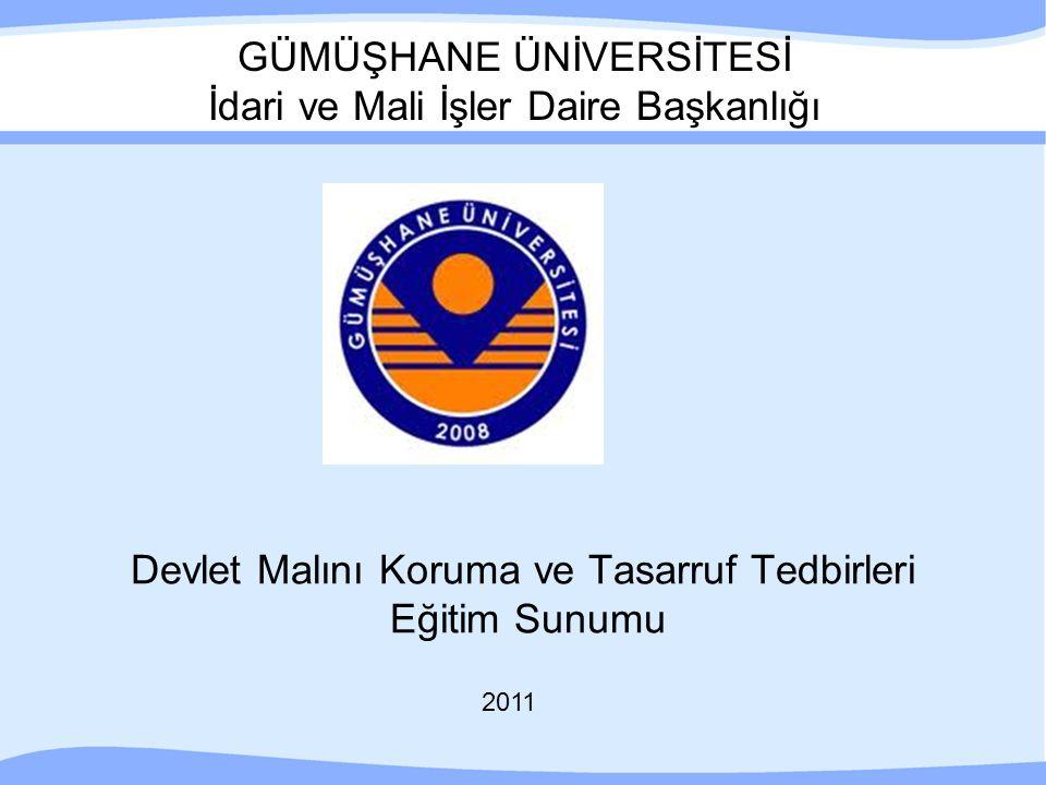GÜMÜŞHANE ÜNİVERSİTESİ İdari ve Mali İşler Daire Başkanlığı Devlet Malını Koruma ve Tasarruf Tedbirleri Eğitim Sunumu 2011