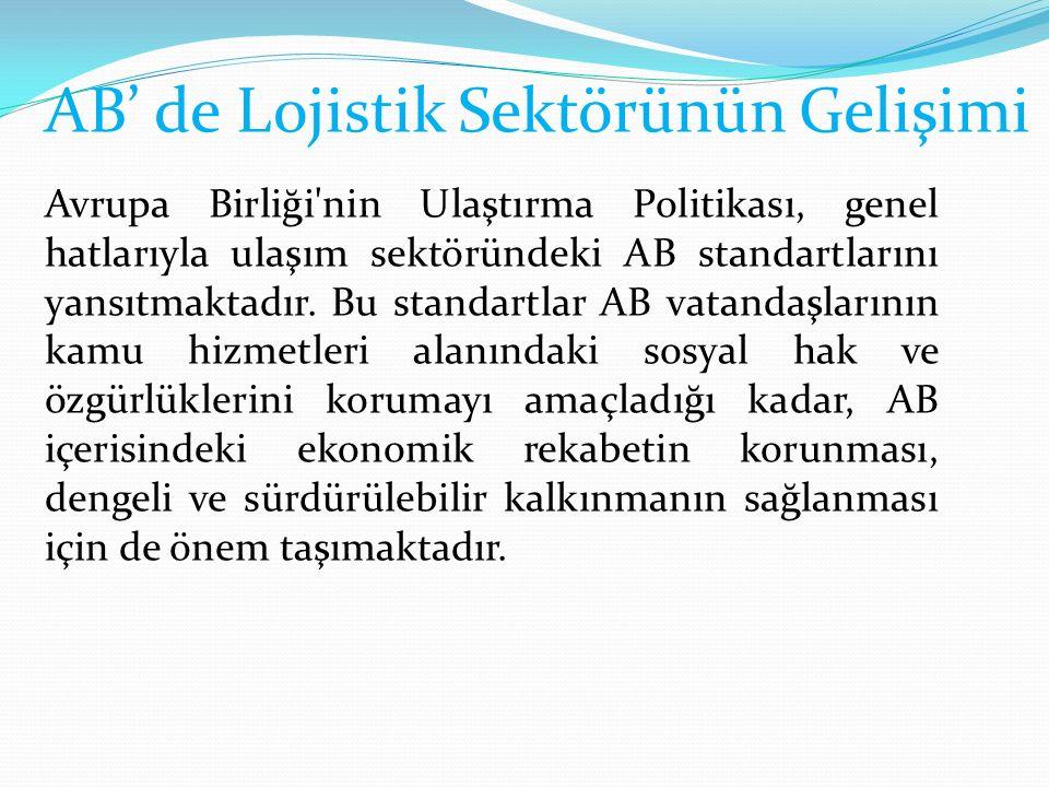 AB' de Lojistik Sektörünün Gelişimi Avrupa Birliği nin Ulaştırma Politikası, genel hatlarıyla ulaşım sektöründeki AB standartlarını yansıtmaktadır.