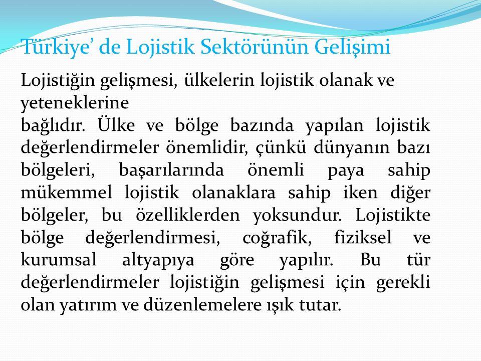 Türkiye' de Lojistik Sektörünün Gelişimi Lojistiğin gelişmesi, ülkelerin lojistik olanak ve yeteneklerine bağlıdır.