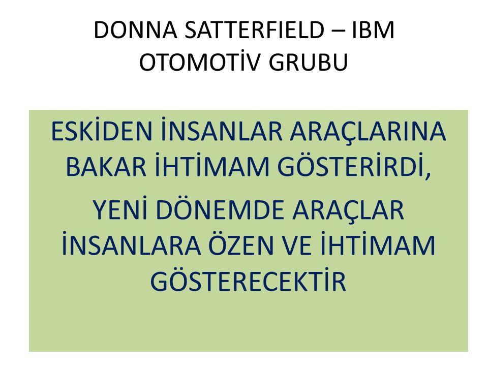 DONNA SATTERFIELD – IBM OTOMOTİV GRUBU ESKİDEN İNSANLAR ARAÇLARINA BAKAR İHTİMAM GÖSTERİRDİ, YENİ DÖNEMDE ARAÇLAR İNSANLARA ÖZEN VE İHTİMAM GÖSTERECEKTİR