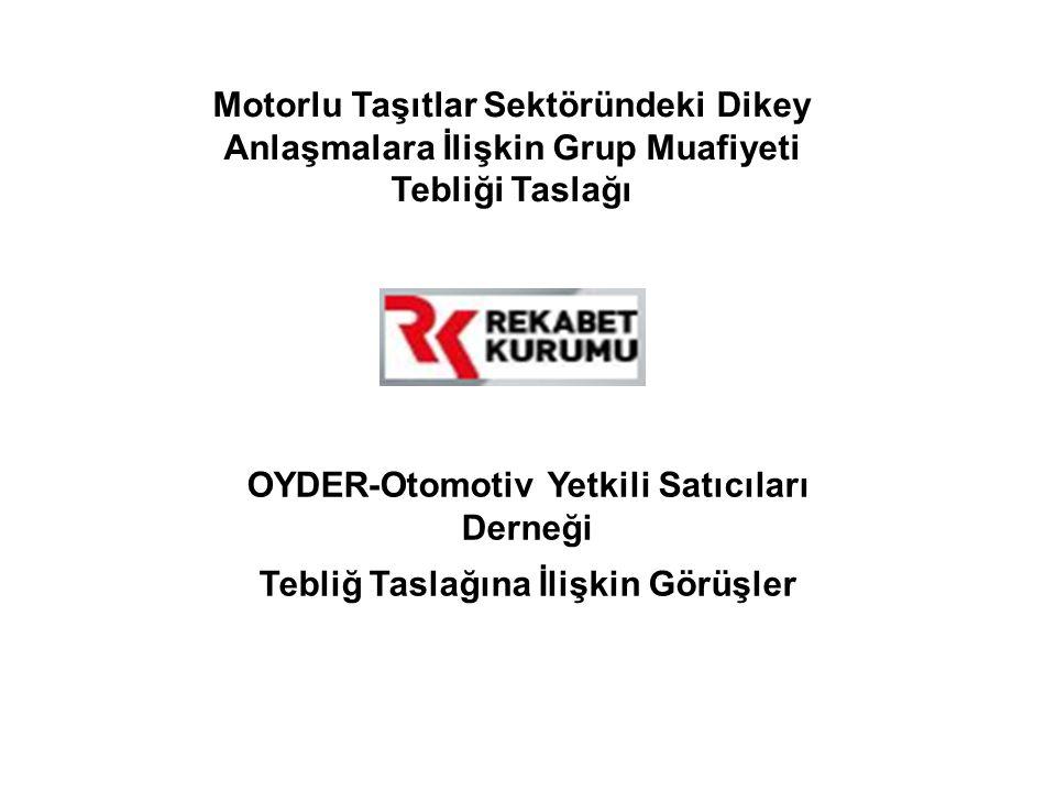 Motorlu Taşıtlar Sektöründeki Dikey Anlaşmalara İlişkin Grup Muafiyeti Tebliği Taslağı OYDER-Otomotiv Yetkili Satıcıları Derneği Tebliğ Taslağına İlişkin Görüşler