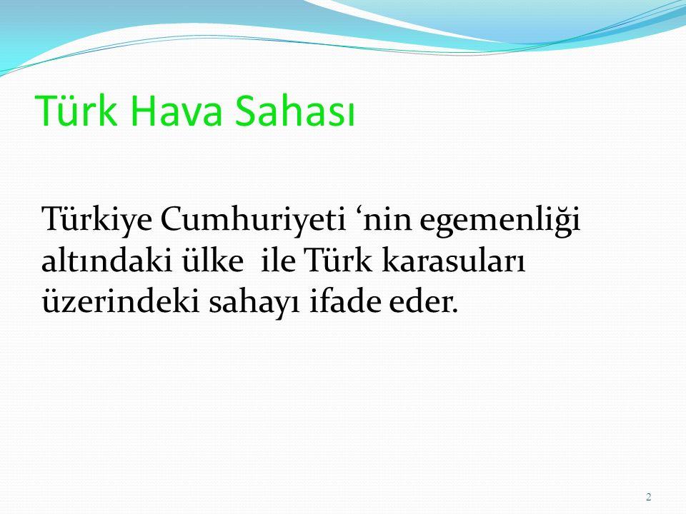 Türk Hava Sahası Türkiye Cumhuriyeti 'nin egemenliği altındaki ülke ile Türk karasuları üzerindeki sahayı ifade eder.