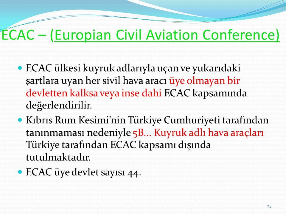 ECAC – (Europian Civil Aviation Conference) ECAC ülkesi kuyruk adlarıyla uçan ve yukarıdaki şartlara uyan her sivil hava aracı üye olmayan bir devletten kalksa veya inse dahi ECAC kapsamında değerlendirilir.