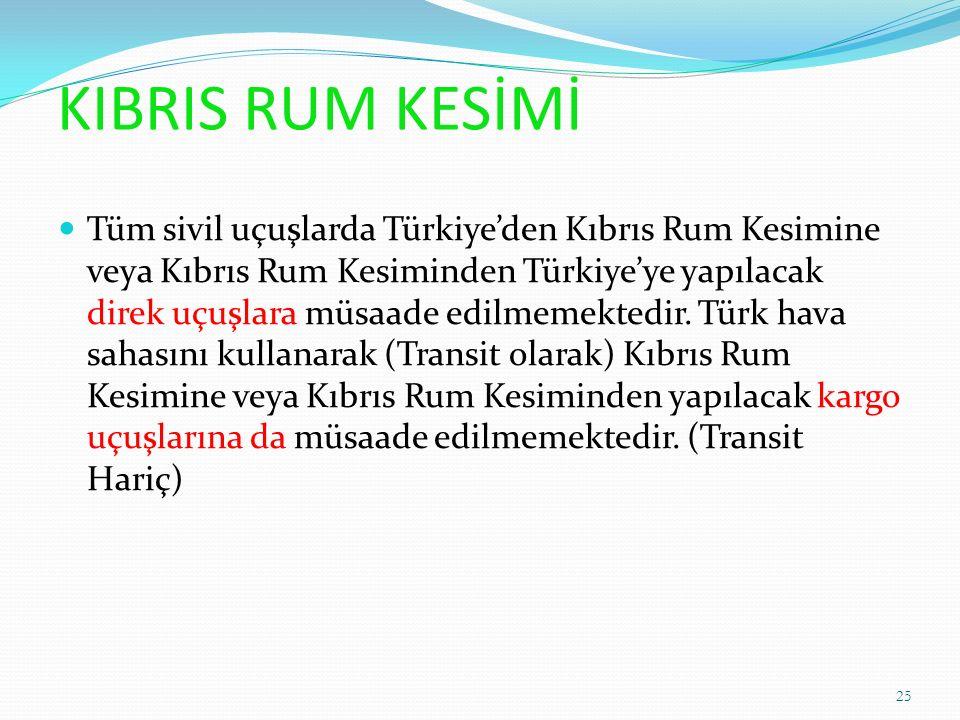 KIBRIS RUM KESİMİ Tüm sivil uçuşlarda Türkiye'den Kıbrıs Rum Kesimine veya Kıbrıs Rum Kesiminden Türkiye'ye yapılacak direk uçuşlara müsaade edilmemektedir.