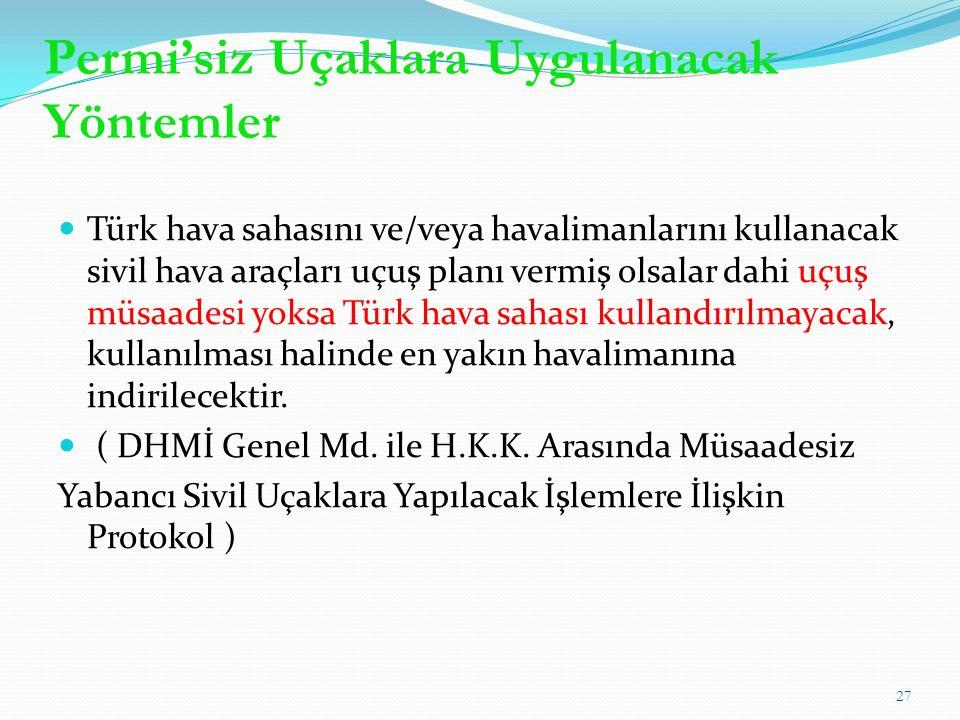 Türk hava sahasını ve/veya havalimanlarını kullanacak sivil hava araçları uçuş planı vermiş olsalar dahi uçuş müsaadesi yoksa Türk hava sahası kullandırılmayacak, kullanılması halinde en yakın havalimanına indirilecektir.