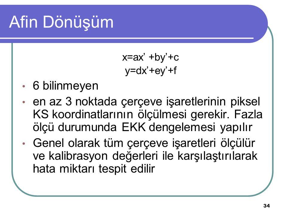 Afin Dönüşüm x=ax' +by'+c y=dx'+ey'+f 6 bilinmeyen en az 3 noktada çerçeve işaretlerinin piksel KS koordinatlarının ölçülmesi gerekir.