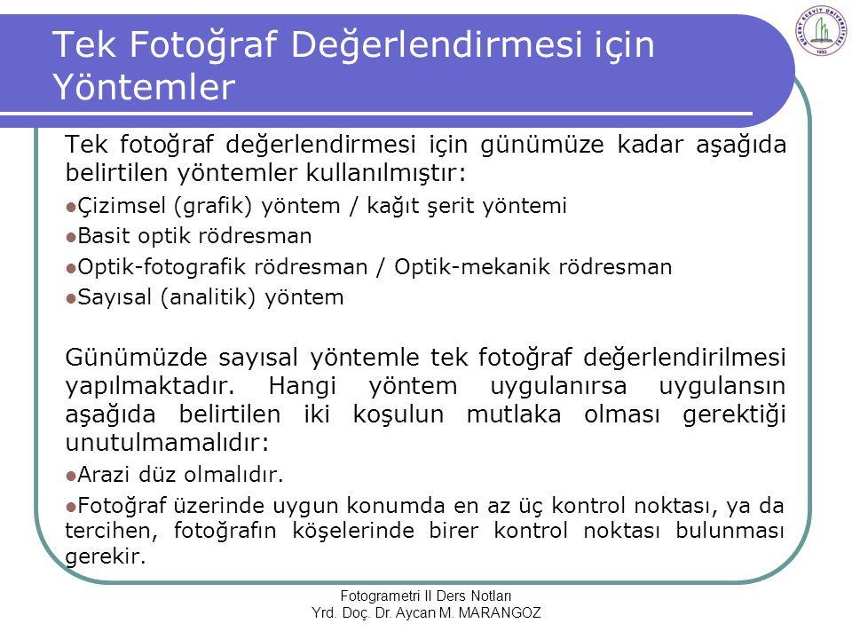 Tek Fotoğraf Değerlendirmesi için Yöntemler Tek fotoğraf değerlendirmesi için günümüze kadar aşağıda belirtilen yöntemler kullanılmıştır: Çizimsel (grafik) yöntem / kağıt şerit yöntemi Basit optik rödresman Optik-fotografik rödresman / Optik-mekanik rödresman Sayısal (analitik) yöntem Günümüzde sayısal yöntemle tek fotoğraf değerlendirilmesi yapılmaktadır.