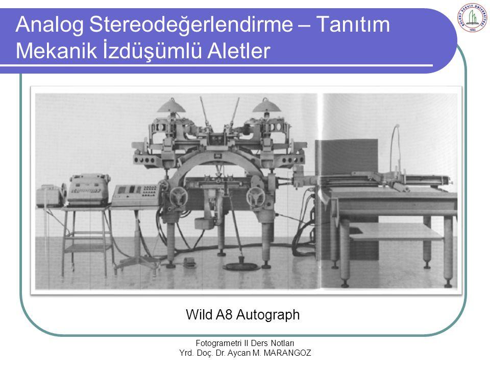 Analog Stereodeğerlendirme – Tanıtım Mekanik İzdüşümlü Aletler Wild A8 Autograph Fotogrametri II Ders Notları Yrd.