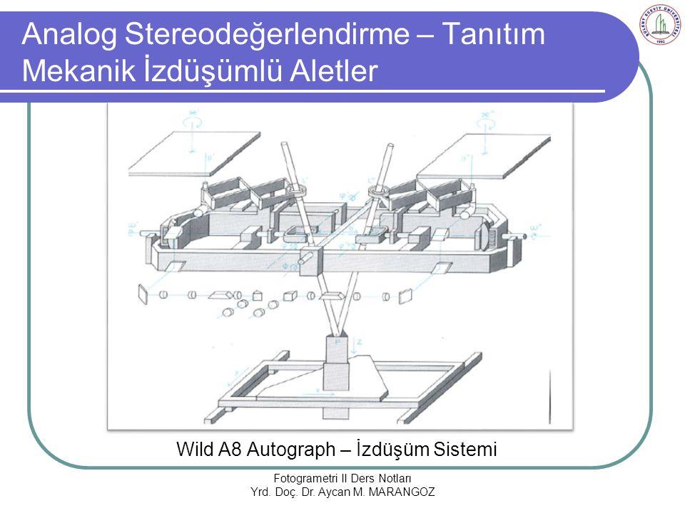 Analog Stereodeğerlendirme – Tanıtım Mekanik İzdüşümlü Aletler Wild A8 Autograph – İzdüşüm Sistemi Fotogrametri II Ders Notları Yrd.