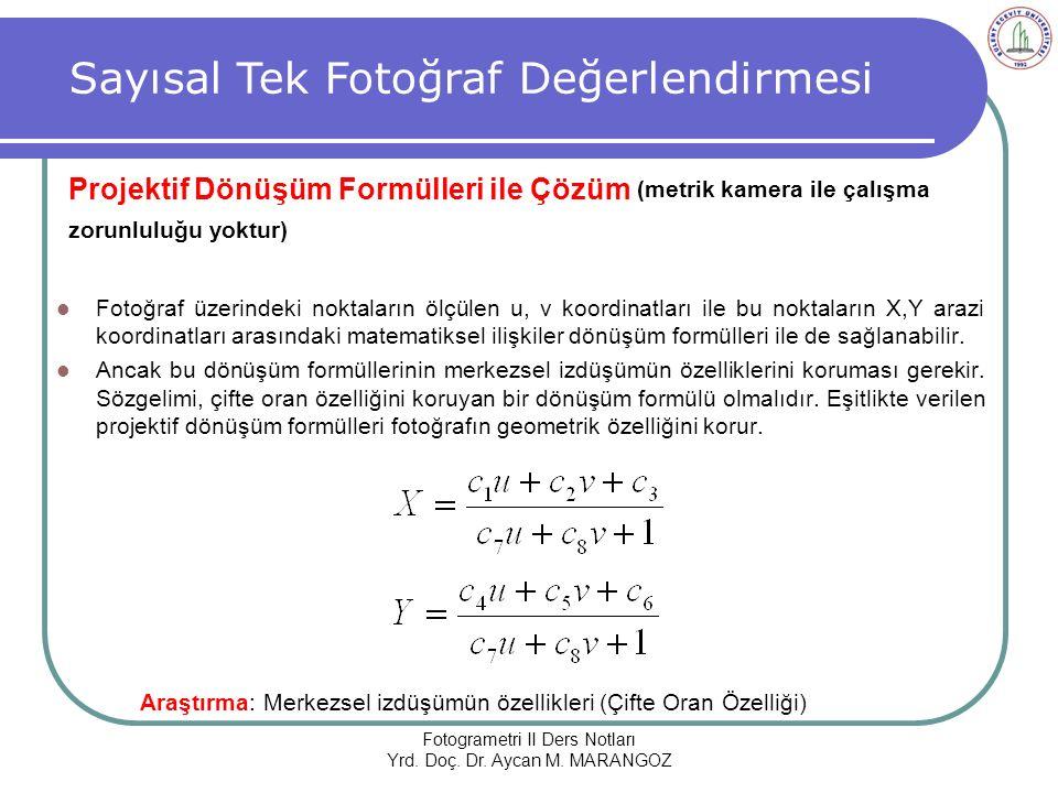 Sayısal Tek Fotoğraf Değerlendirmesi Projektif Dönüşüm Formülleri ile Çözüm (metrik kamera ile çalışma zorunluluğu yoktur) Fotogrametri II Ders Notları Yrd.