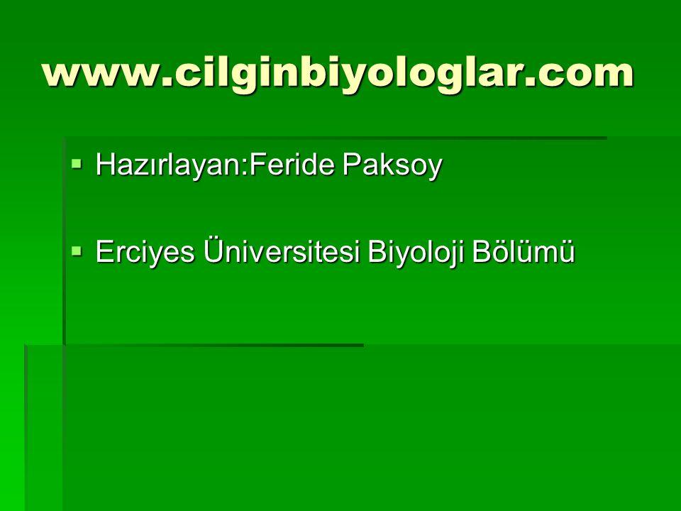 www.cilginbiyologlar.com  Hazırlayan:Feride Paksoy  Erciyes Üniversitesi Biyoloji Bölümü