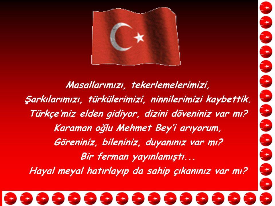 Masallarımızı, tekerlemelerimizi, Şarkılarımızı, türkülerimizi, ninnilerimizi kaybettik.