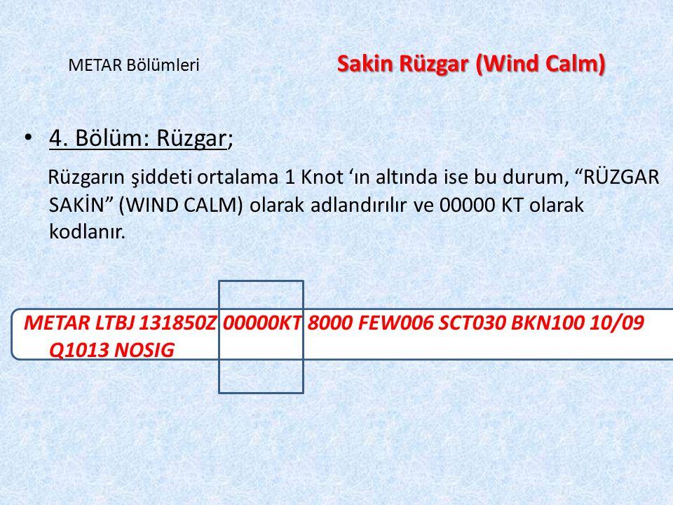 """Sakin Rüzgar (Wind Calm) METAR Bölümleri Sakin Rüzgar (Wind Calm) 4. Bölüm: Rüzgar; Rüzgarın şiddeti ortalama 1 Knot 'ın altında ise bu durum, """"RÜZGAR"""