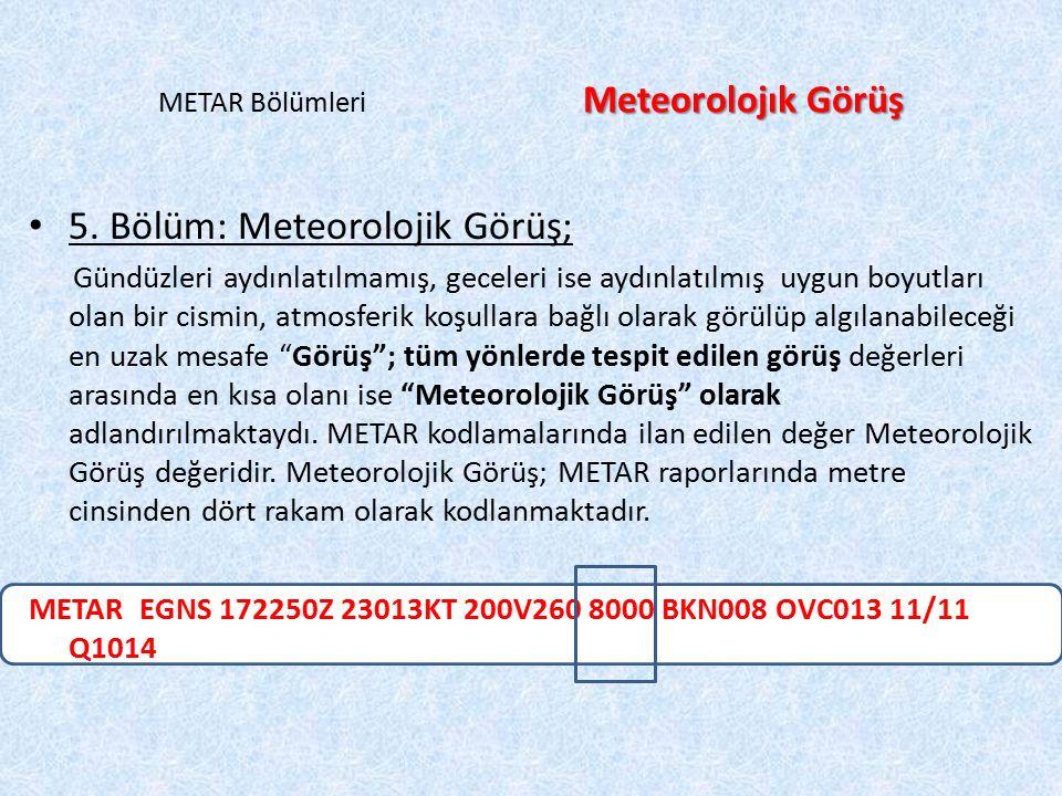 Meteorolojık Görüş METAR Bölümleri Meteorolojık Görüş 5. Bölüm: Meteorolojik Görüş; Gündüzleri aydınlatılmamış, geceleri ise aydınlatılmış uygun boyut