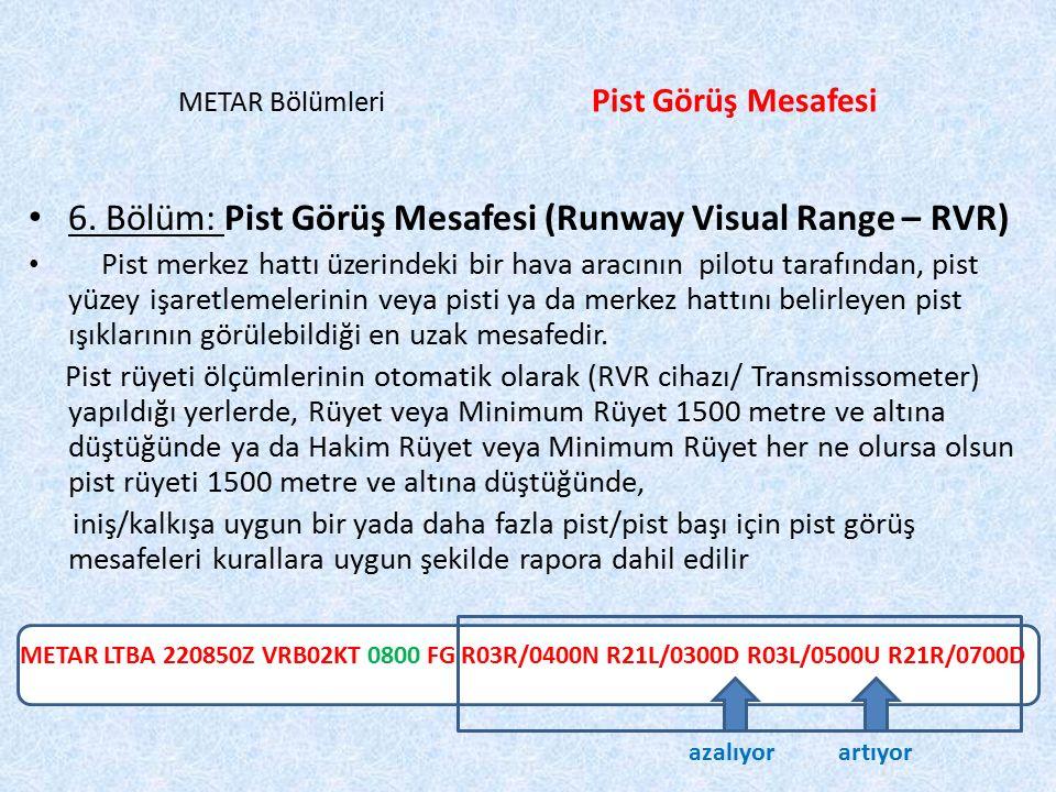 METAR LTBA 220850Z VRB02KT0800 FG R03R/0400N R21L/0300D R03L/0500U R21R/0700D METAR Bölümleri Pist Görüş Mesafesi 6. Bölüm: Pist Görüş Mesafesi (Runwa