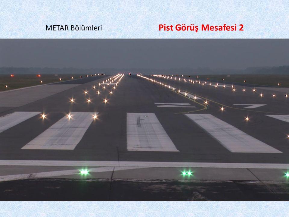 METAR Bölümleri Pist Görüş Mesafesi 2 6. Bölüm: Pist Görüş Mesafesi (Runway Visual Range – RVR)