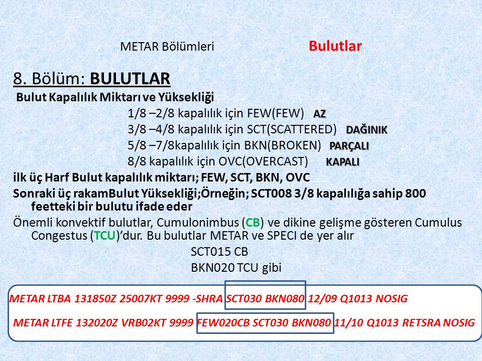 METAR LTBA 220850Z VRB02KT0800 FG R03R/0400N R21L/0300D R03L/0500U R21R/0700D METAR Bölümleri Bulutlar 8. Bölüm: BULUTLAR Bulut Kapalılık Miktarı ve Y