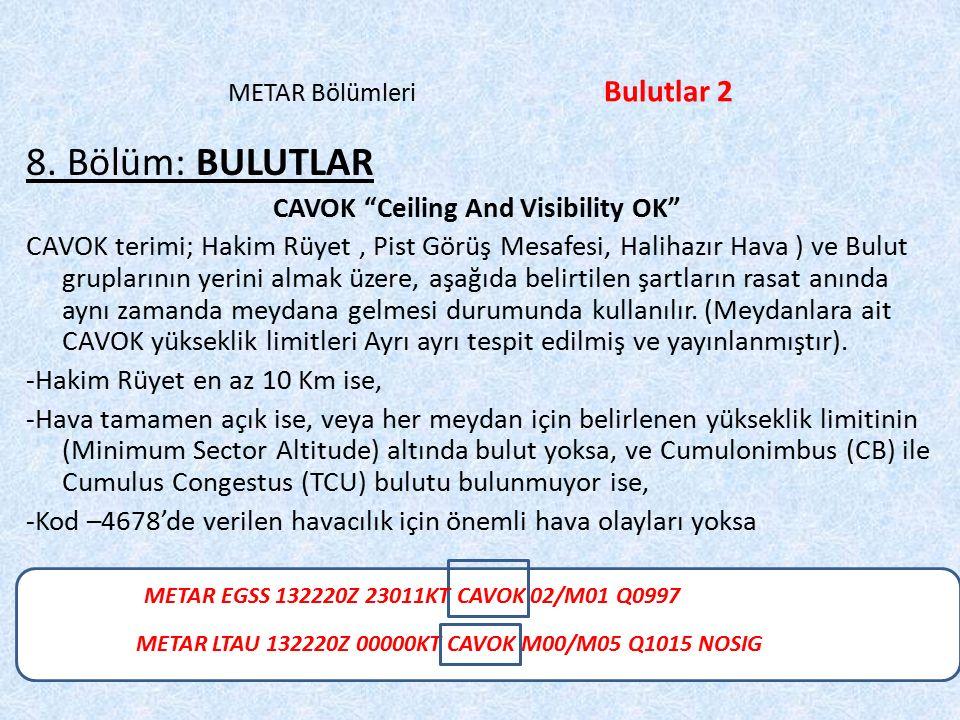 """METAR LTBA 220850Z VRB02KT0800 FG R03R/0400N R21L/0300D R03L/0500U R21R/0700D METAR Bölümleri Bulutlar 2 8. Bölüm: BULUTLAR CAVOK """"Ceiling And Visibil"""
