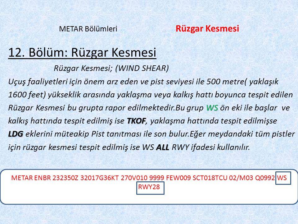METAR ENBR 232350Z 32017G36KT 270V010 9999 FEW009 SCT018TCU 02/M03 Q0992 WS RWY28 METAR Bölümleri Rüzgar Kesmesi 12. Bölüm: Rüzgar Kesmesi Rüzgar Kesm