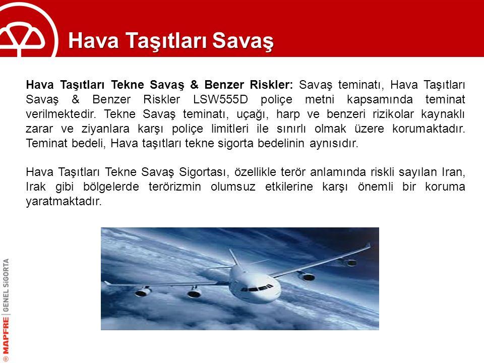 Hava Taşıtları Savaş Hava Taşıtları Tekne Savaş & Benzer Riskler: Savaş teminatı, Hava Taşıtları Savaş & Benzer Riskler LSW555D poliçe metni kapsamınd